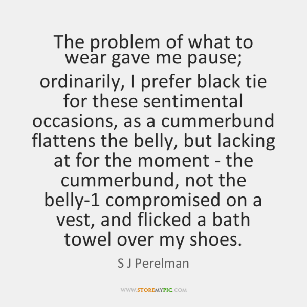 The problem of what to wear gave me pause; ordinarily, I prefer ...