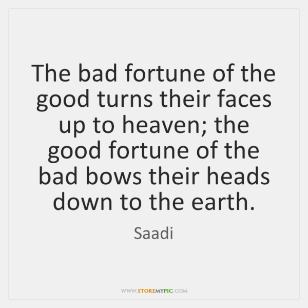 The bad fortune of the good turns their faces up to heaven; ...