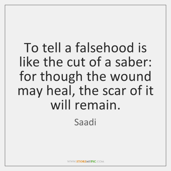 To tell a falsehood is like the cut of a saber: for ...