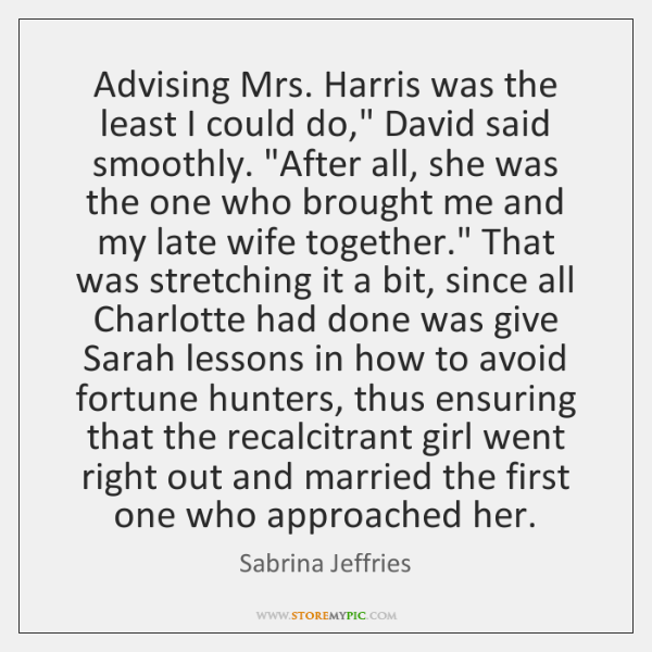 """Advising Mrs. Harris was the least I could do,"""" David said smoothly. """"..."""