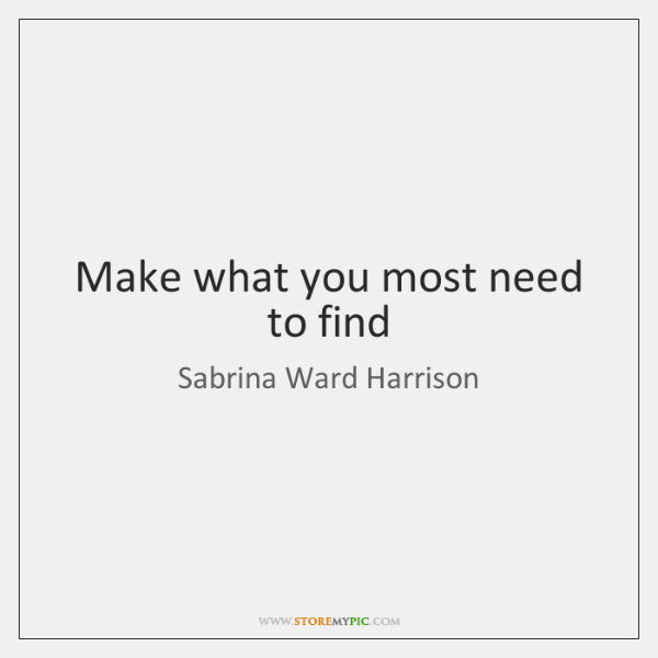 Make what you most need to find