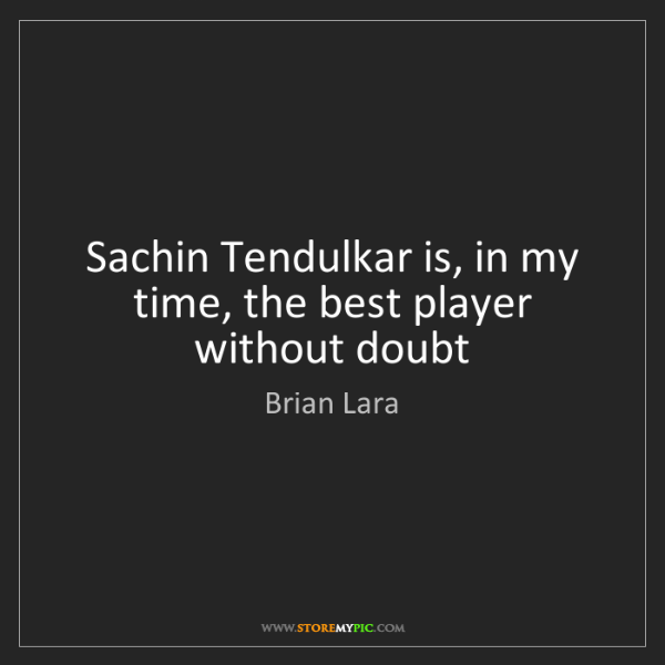 Brian Lara: Sachin Tendulkar is, in my time, the best player without...