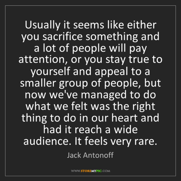 Jack Antonoff: Usually it seems like either you sacrifice something...