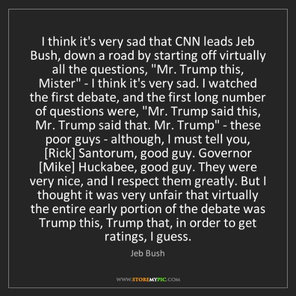 Jeb Bush: I think it's very sad that CNN leads Jeb Bush, down a...