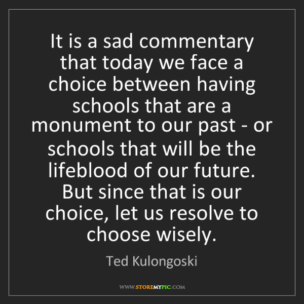 Ted Kulongoski: It is a sad commentary that today we face a choice between...