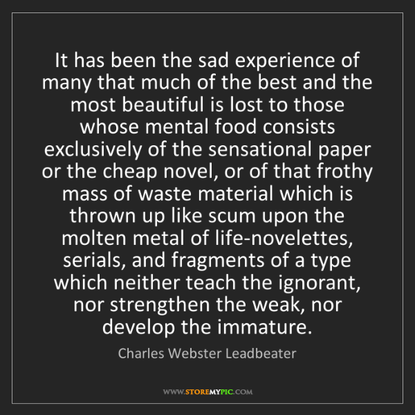 Charles Webster Leadbeater: It has been the sad experience of many that much of the...