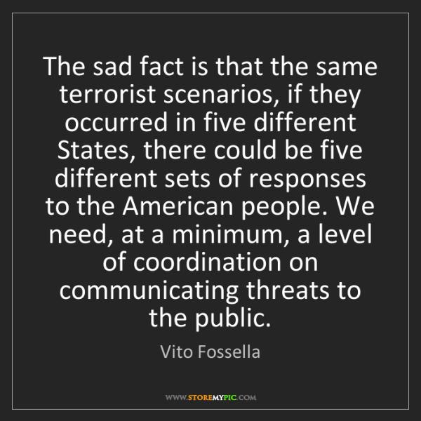 Vito Fossella: The sad fact is that the same terrorist scenarios, if...