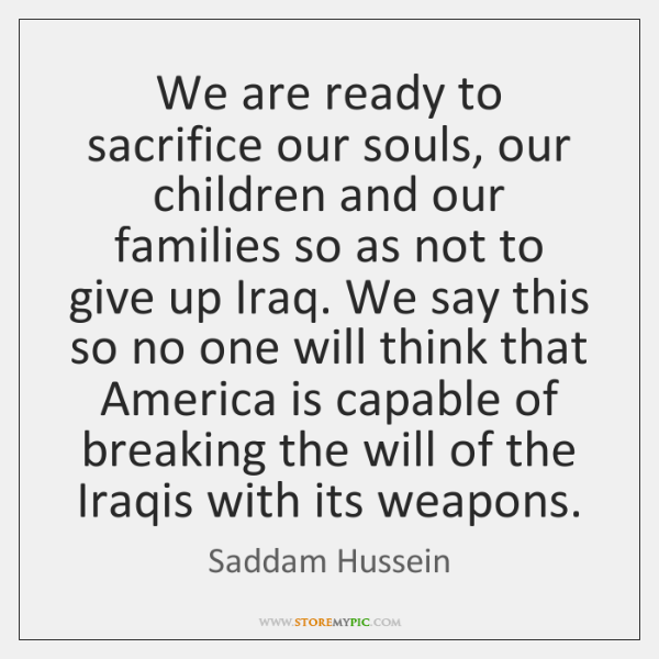 We are ready to sacrifice our souls, our children and our families ...