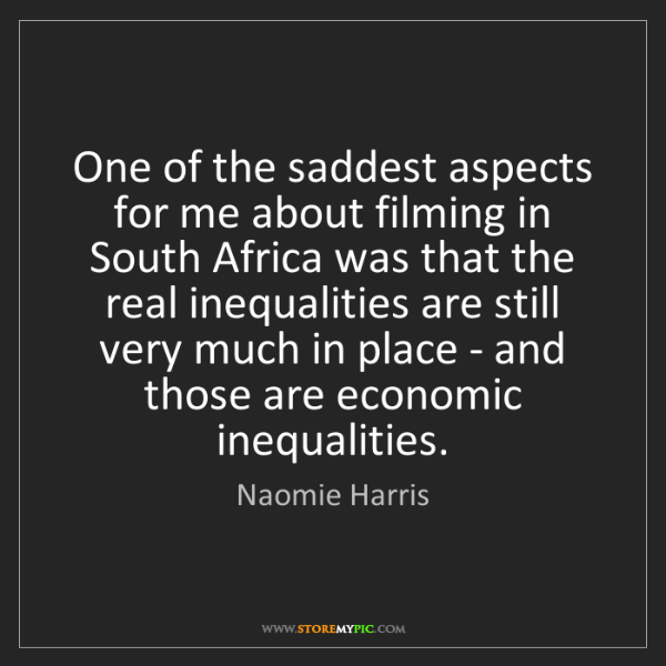 Naomie Harris: One of the saddest aspects for me about filming in South...