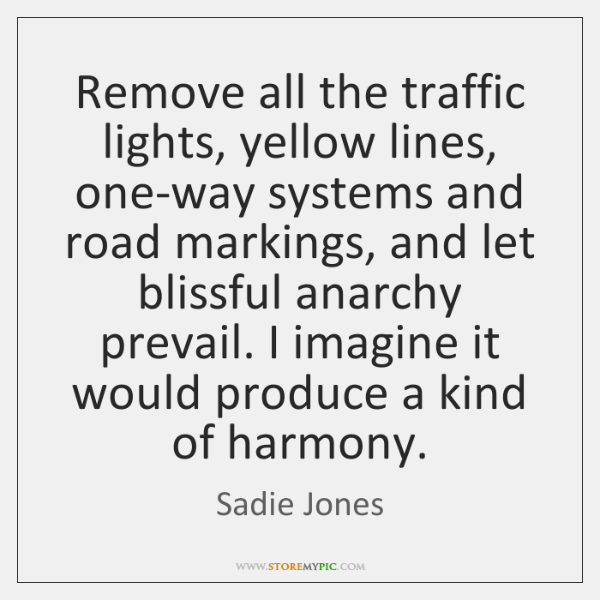 Remove all the traffic lights, yellow lines, one-way systems and road markings, ...
