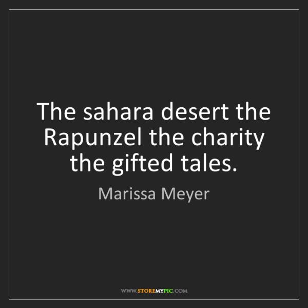 Marissa Meyer: The sahara desert the Rapunzel the charity the gifted...