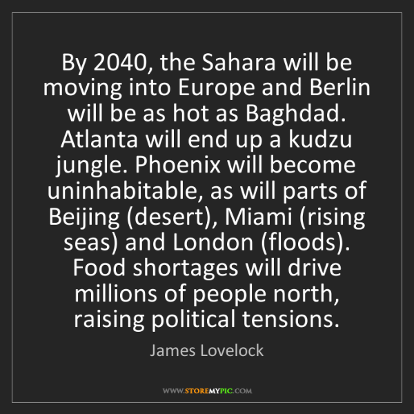 James Lovelock: By 2040, the Sahara will be moving into Europe and Berlin...