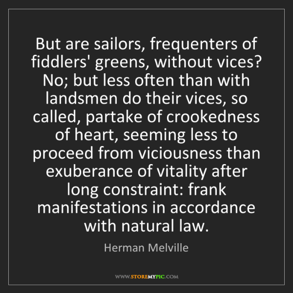 Herman Melville: But are sailors, frequenters of fiddlers' greens, without...