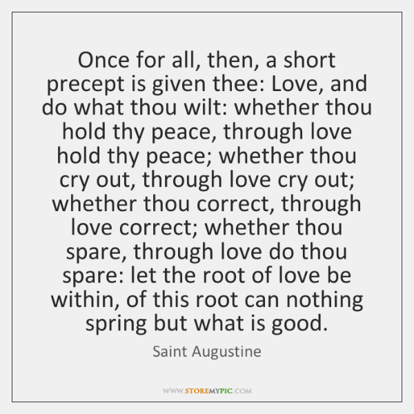 Once for all, then, a short precept is given thee: Love, and ...