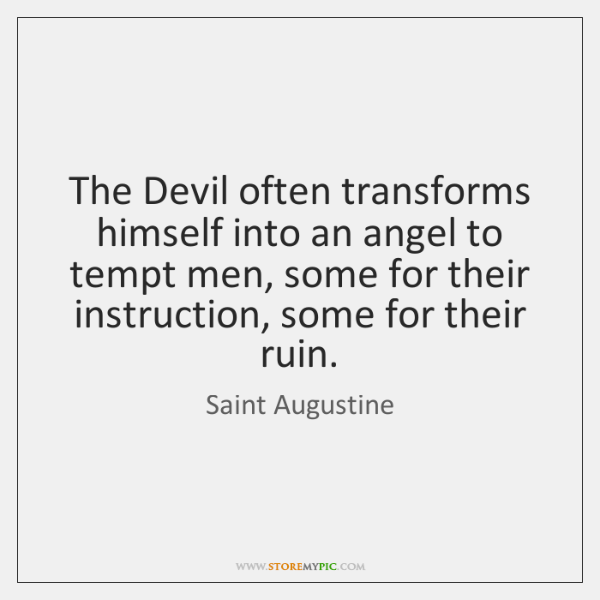 The Devil often transforms himself into an angel to tempt men, some ...