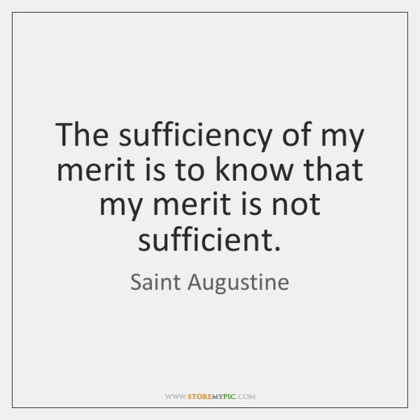 The sufficiency of my merit is to know that my merit is ...