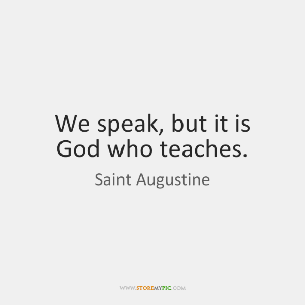 We speak, but it is God who teaches.
