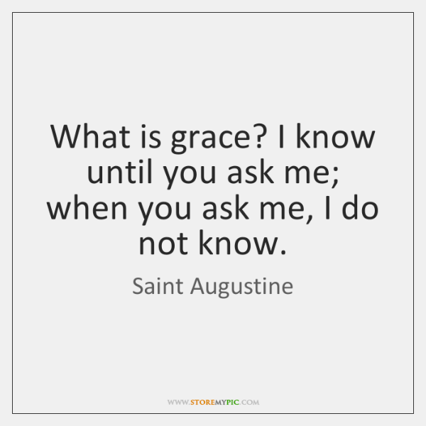 What is grace? I know until you ask me; when you ask ...