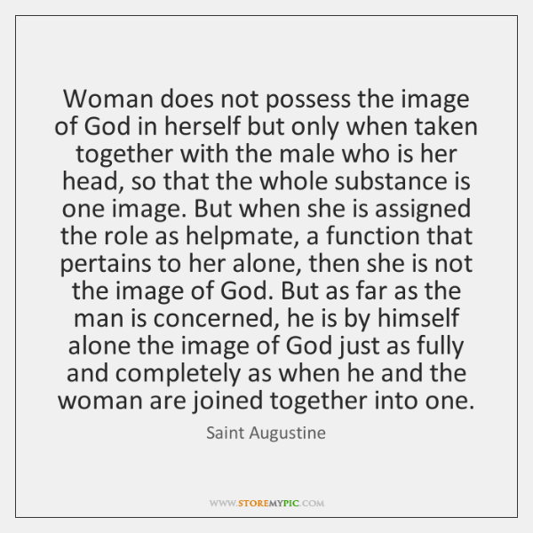 Woman does not possess the image of God in herself but only ...