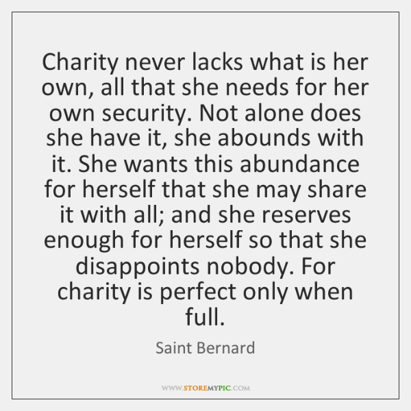 Charity never lacks what is her own, all that she needs for ...