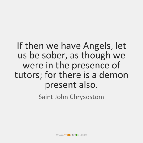 If then we have Angels, let us be sober, as though we ...