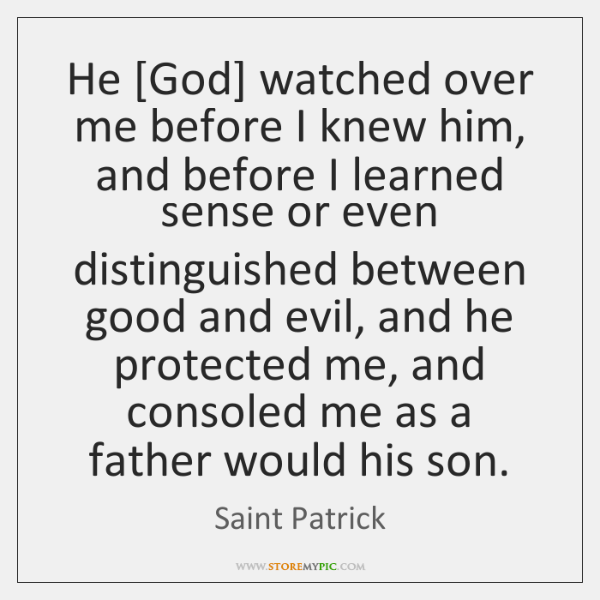 He [God] watched over me before I knew him, and before I ...