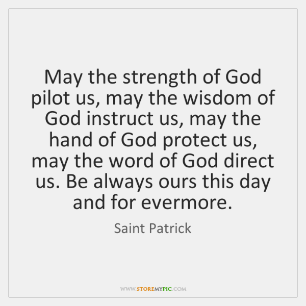 May the strength of God pilot us, may the wisdom of God ...