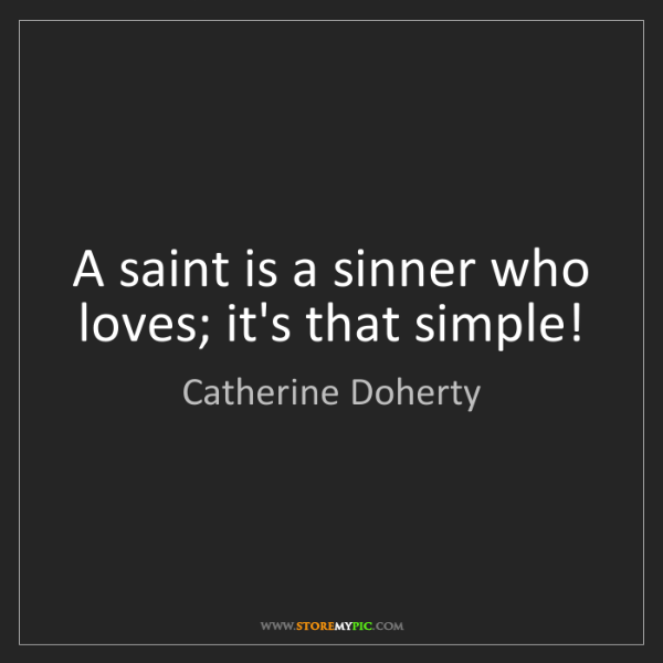 Catherine Doherty: A saint is a sinner who loves; it's that simple!
