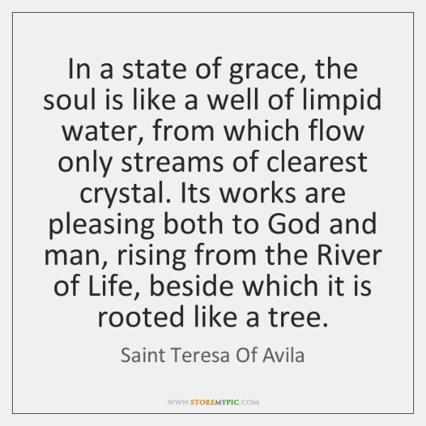 In a state of grace, the soul is like a well of ...