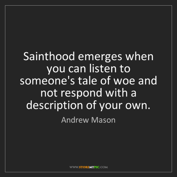 Andrew Mason: Sainthood emerges when you can listen to someone's tale...