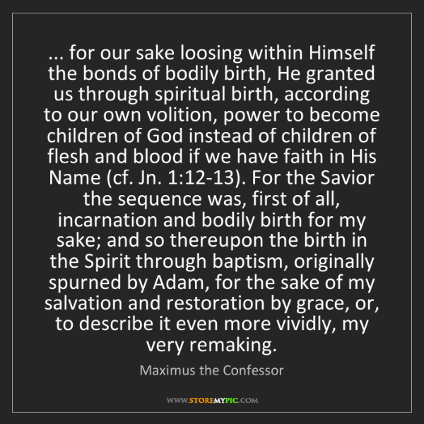 Maximus the Confessor: ... for our sake loosing within Himself the bonds of...