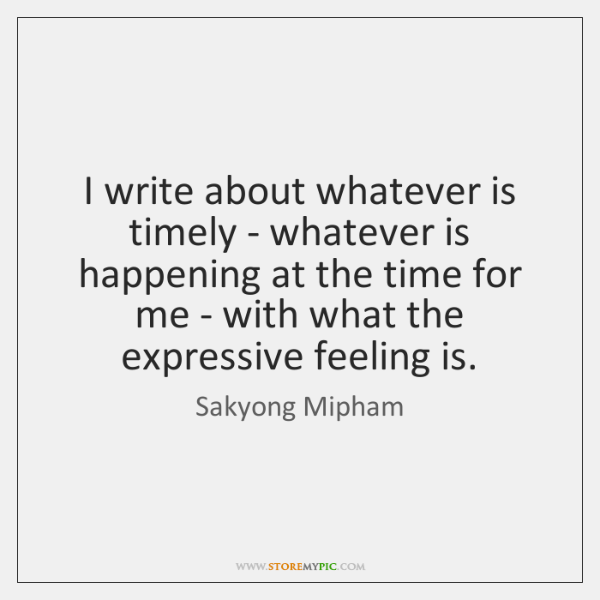 I write about whatever is timely - whatever is happening at the ...