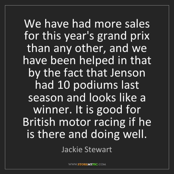 Jackie Stewart: We have had more sales for this year's grand prix than...