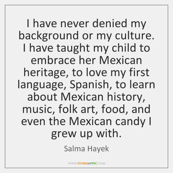 I have never denied my background or my culture. I have taught ...