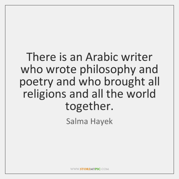 There is an Arabic writer who wrote philosophy and poetry and who ...