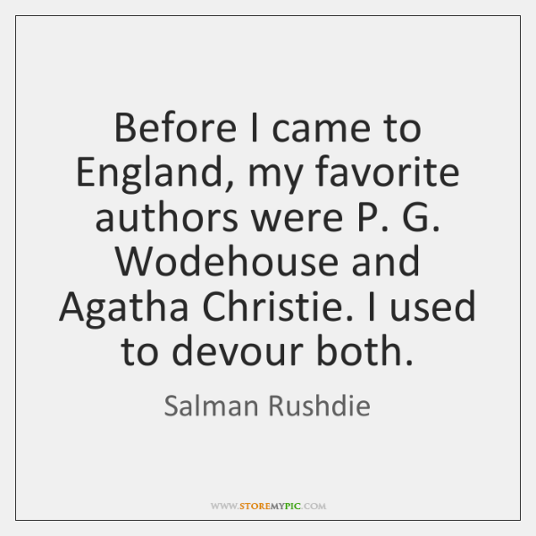 Before I came to England, my favorite authors were P. G. Wodehouse ...