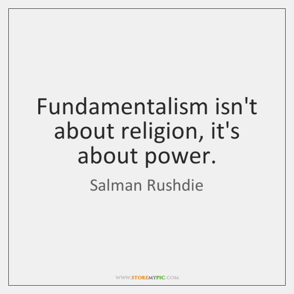 Fundamentalism isn't about religion, it's about power.