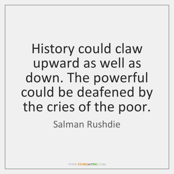 History could claw upward as well as down. The powerful could be ...