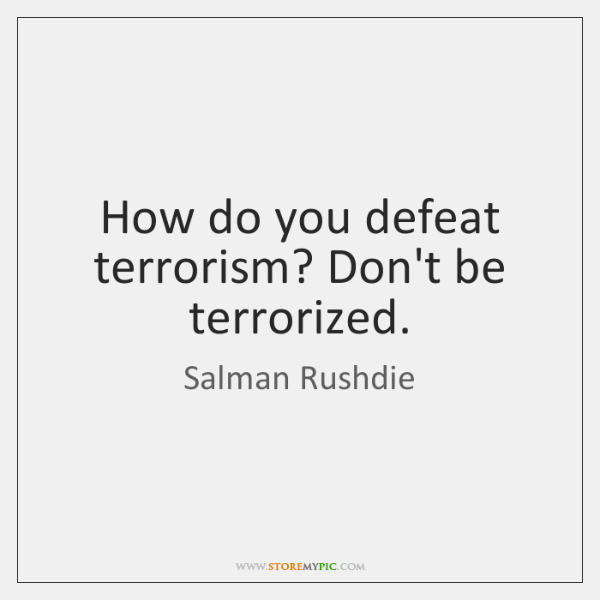 How do you defeat terrorism? Don't be terrorized.