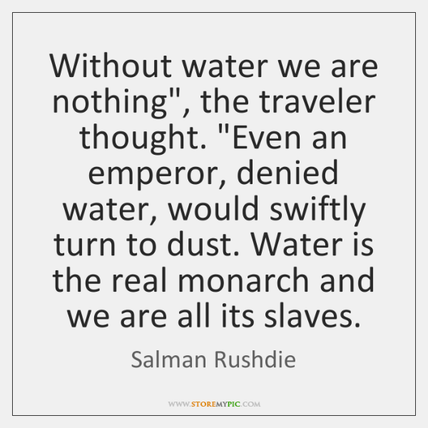 """Without water we are nothing"""", the traveler thought. """"Even an emperor, denied ..."""