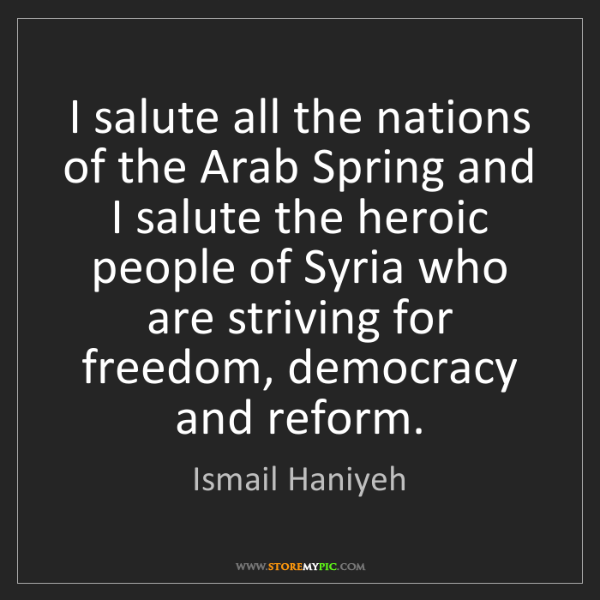 Ismail Haniyeh: I salute all the nations of the Arab Spring and I salute...