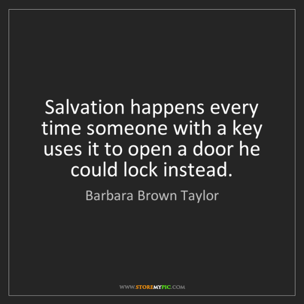 Barbara Brown Taylor: Salvation happens every time someone with a key uses...
