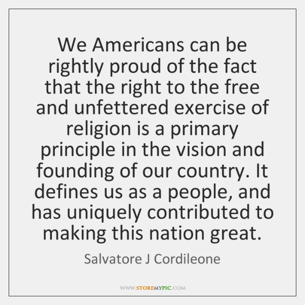 We Americans can be rightly proud of the fact that the right ...