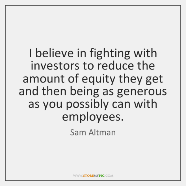I believe in fighting with investors to reduce the amount of equity ...