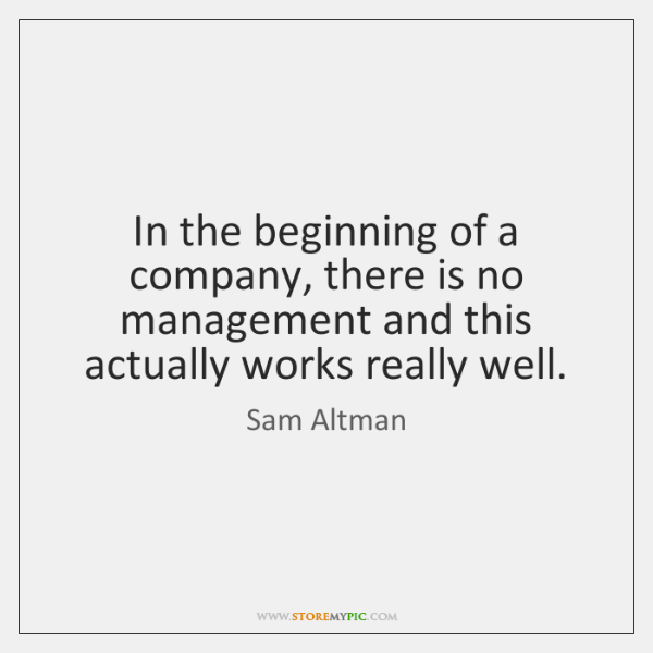 In the beginning of a company, there is no management and this ...