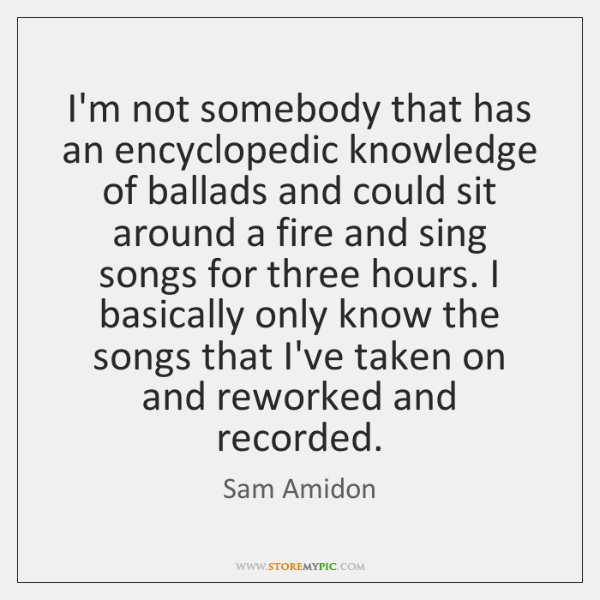 I'm not somebody that has an encyclopedic knowledge of ballads and could ...