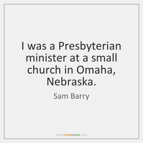 I was a Presbyterian minister at a small church in Omaha, Nebraska.