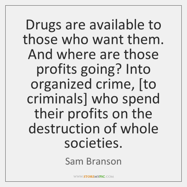 Drugs are available to those who want them. And where are those ...