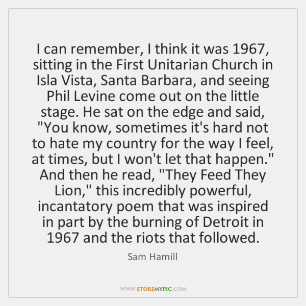 I can remember, I think it was 1967, sitting in the First Unitarian ...