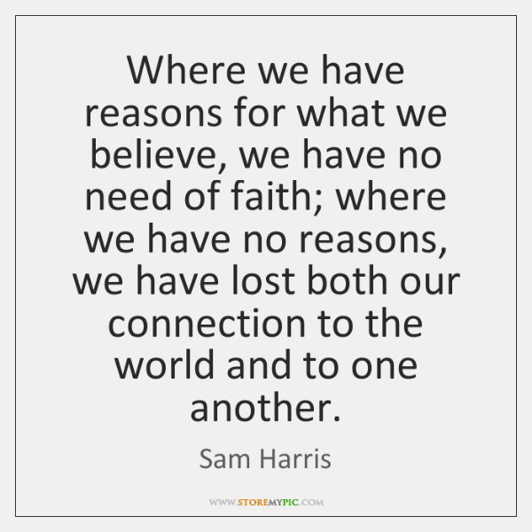 Where we have reasons for what we believe, we have no need ...